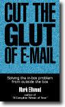 Mark Ellwood. Cut the Glut of E-Mail.