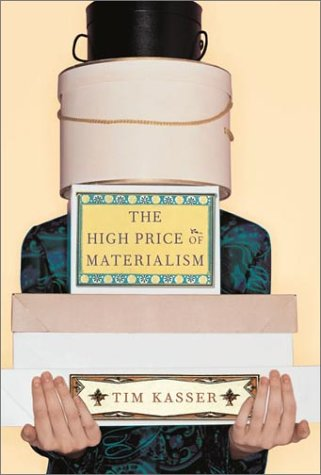 Tim Kasser. The High Price of Materialism.