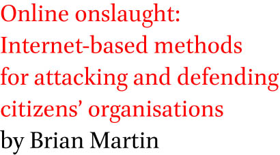 Online onslaught: Internet-based methods for attacking and defending citizens' organisations by Brian Martin