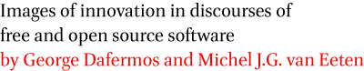 Images of innovation in discourses of free and open source software by George Dafermos and Michel J.G. van Eeten
