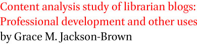 Content analysis study of librarian blogs: Professional development and other uses by Grace M. Jackson-Brown