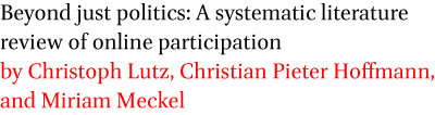 Beyond just politics: A systematic literature review of online participation by Christoph Lutz, Christian Pieter Hoffmann, and Miriam Meckel
