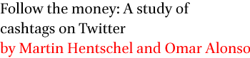 Follow the money: A study of cashtags on Twitter by Martin Hentschel and Omar Alonso