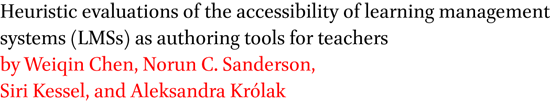 Heuristic evaluations of the accessibility of learning management systems (LMSs) as authoring tools for teachers by Weiqin Chen, Norun C. Sanderson, Siri Kessel, and Aleksandra Krolak