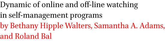 Dynamic of online and off-line watching in self-management programs by Bethany Hipple Walters, Samantha A. Adams, and Roland Bal