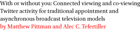 With or without you: Connected viewing and co-viewing Twitter activity for traditional appointment and asynchronous broadcast television models by Matthew Pittman and Alec C. Tefertiller