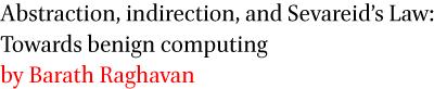 Abstraction, indirection, and Sevareid's Law: Towards benign computing by Barath Raghavan