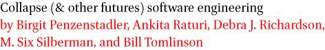 Collapse (and other futures) software engineering by Birgit Penzenstadler, Ankita Raturi, Debra J. Richardson, M. Six Silberman, and Bill Tomlinson