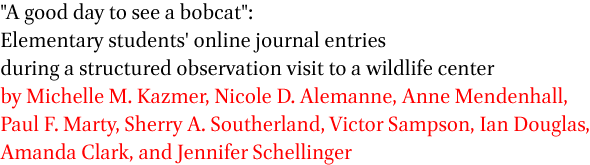 A good day to see a bobcat: Elementary students' online journal entries during a structured observation visit to a wildlife center by Michelle M. Kazmer, Nicole D. Alemanne, Anne Mendenhall, Paul F. Marty, Sherry A. Southerland, Victor Sampson, Ian Douglas, Amanda Clark, and Jennifer Schellinger