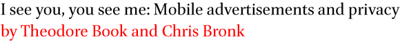 I see you, you see me: Mobile advertisements and privacy by Theodore Book and Chris Bronk