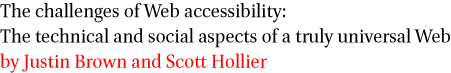 The challenges of Web accessibility: The technical and social aspects of a truly universal Web by Justin Brown and Scott Hollier
