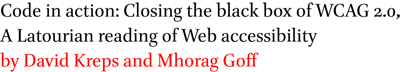 Code in action: Closing the black box of WCAG 2.0, A Latourian reading of Web accessibility by David Kreps and Mhorag Goff