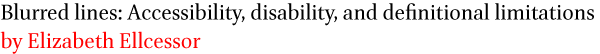 Blurred lines: Accessibility, disability, and definitional limitations by Elizabeth Ellcessor