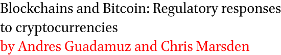 Blockchains and Bitcoin: Regulatory responses to cryptocurrencies by Andres Guadamuz and Chris Marsden