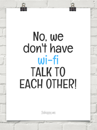 No Wi-Fi, talk to each other