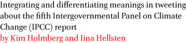 Integrating and differentiating meanings in tweeting about the fifth Intergovernmental Panel on Climate Change (IPCC) report by Kim Holmberg and Iina Hellsten