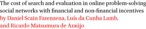 The cost of search and evaluation in online problem-solving social networks with financial and non-financial incentives by Daniel Scain Farenzena, Luis da Cunha Lamb, and Ricardo Matsumura de Araujo