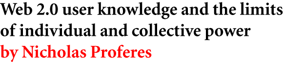 Web 2.0 user knowledge and the limits of individual and collective power by Nicholas Proferes