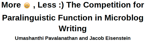 More emojis, less :) The competition for paralinguistic function in microblog writing by Umashanthi Pavalanathan and Jacob Eisenstein