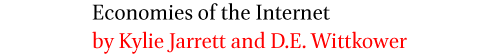 Economies of the Internet by Kylie Jarrett and D.E. Wittkower