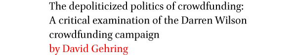 The depoliticized politics of crowdfunding: A critical examination of the Darren Wilson crowdfunding campaign by David Gehring