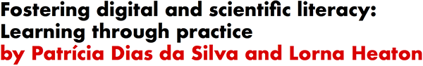 Fostering digital and scientific literacy: Learning through practice by Patricia Dias da Silva and Lorna Heaton