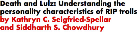 Death and Lulz: Understanding the personality characteristics of RIP trolls by Kathryn C. Seigfried-Spellar and Siddharth S. Chowdhury