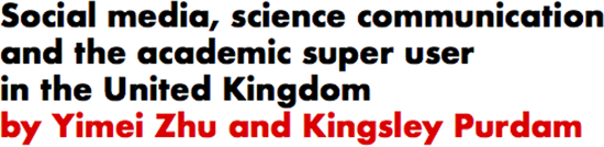 Social media, science communication and the academic super user in the United Kingdom by Yimei Zhu and Kingsley Purdam