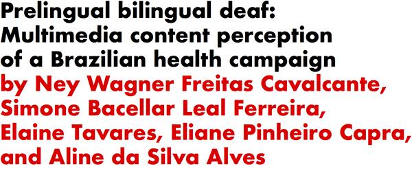 Prelingual bilingual deaf: Multimedia content perception of a Brazilian health campaign by Ney Wagner Freitas Cavalcante, Simone Bacellar Leal Ferreira, Elaine Tavares, Eliane Pinheiro Capra, and Aline da Silva Alves