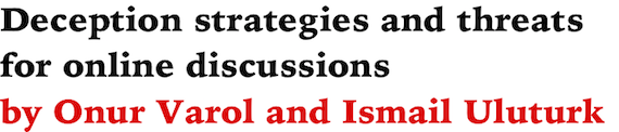 Deception strategies and threats for online discussions by Onur Varol and Ismail Uluturk