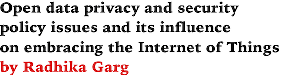 Open data privacy and security policy issues and its influence on embracing the Internet of Things by Radhika Garg