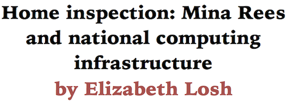 Home inspection: Mina Rees and national computing infrastructure by Elizabeth Losh