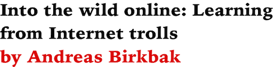 Into the wild online: Learning from Internet trolls by Andreas Birkbak