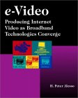 H. Peter Alesso. e-Video: Producing Internet Video as Broadband Technologies Converge.