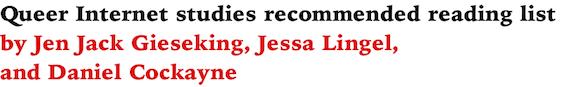 Queer Internet studies recommended reading list by Jen Jack Gieseking, Jessa Lingel, and Daniel Cockayne