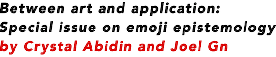 Between art and application: Special issue on emoji epistemology by Crystal Abidin and Joel Gn