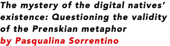 The mystery of the digital natives' existence: Questioning the validity of the Prenskian metaphor by Pasqualina Sorrentino