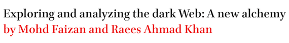 Exploring and analyzing the dark Web: A new alchemy by Mohd Faizan and Raees Ahmad Khan