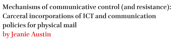 Mechanisms of communicative control (and resistance): Carceral incorporations of ICT and communication policies for physical mail by Jeanie Austin